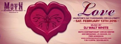 MOTH presents LOVE: Valentine's Day Fundraiser, Circus & Party | The Denver Ear