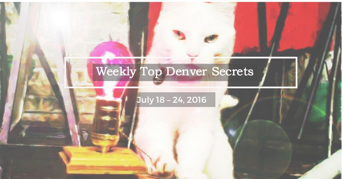 Weekly Top Denver Secrets: July 18 – 24, 2016 | The Denver Ear