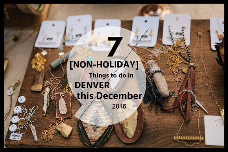 7 [Non-Holiday] Things to do in Denver this December 2016 | The Denver Ear